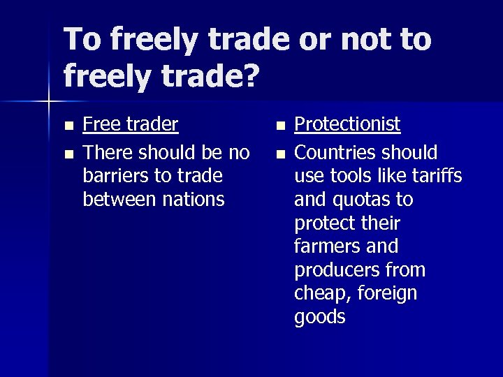 To freely trade or not to freely trade? n n Free trader There should