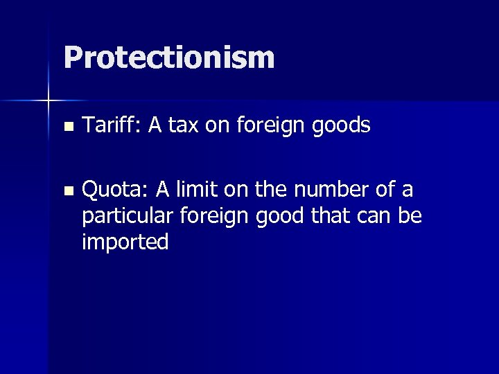 Protectionism n Tariff: A tax on foreign goods n Quota: A limit on the