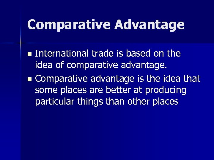 Comparative Advantage International trade is based on the idea of comparative advantage. n Comparative