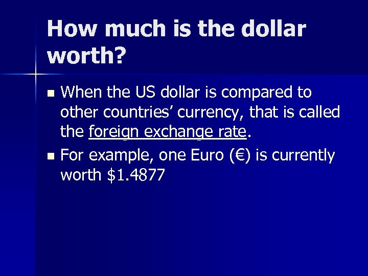 How much is the dollar worth? When the US dollar is compared to other