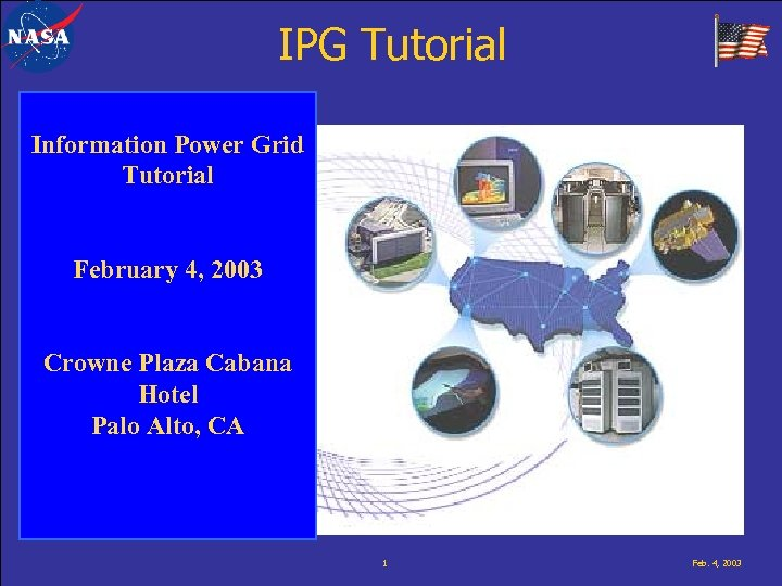 IPG Tutorial Information Power Grid Tutorial February 4, 2003 Crowne Plaza Cabana Hotel Palo