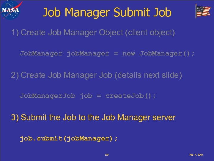Job Manager Submit Job 1) Create Job Manager Object (client object) Job. Manager job.