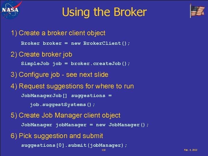 Using the Broker 1) Create a broker client object Broker broker = new Broker.