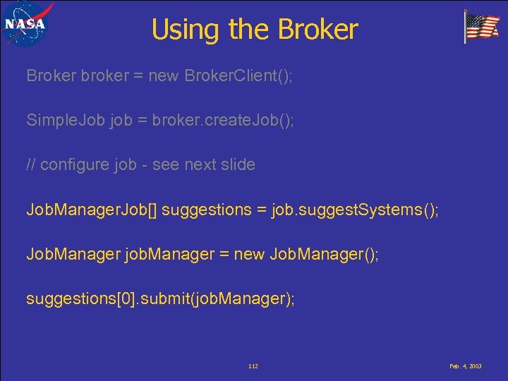 Using the Broker broker = new Broker. Client(); Simple. Job job = broker. create.