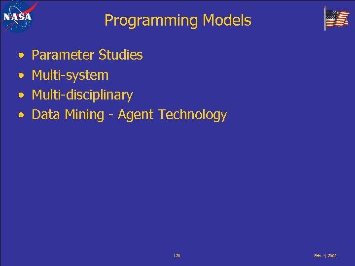 Programming Models • • Parameter Studies Multi-system Multi-disciplinary Data Mining - Agent Technology 120