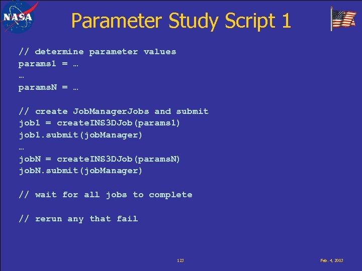 Parameter Study Script 1 // determine parameter values params 1 = … … params.
