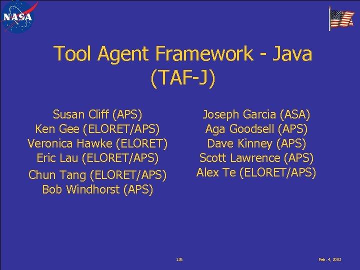 Tool Agent Framework - Java (TAF-J) Susan Cliff (APS) Ken Gee (ELORET/APS) Veronica Hawke