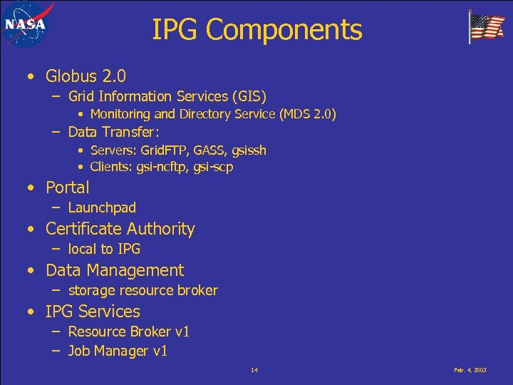 IPG Components • Globus 2. 0 – Grid Information Services (GIS) • Monitoring and