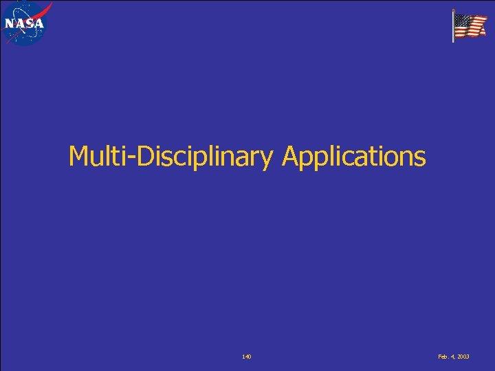 Multi-Disciplinary Applications 140 Feb. 4, 2003