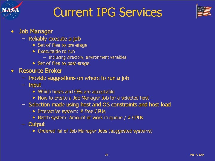 Current IPG Services • Job Manager – Reliably execute a job • Set of