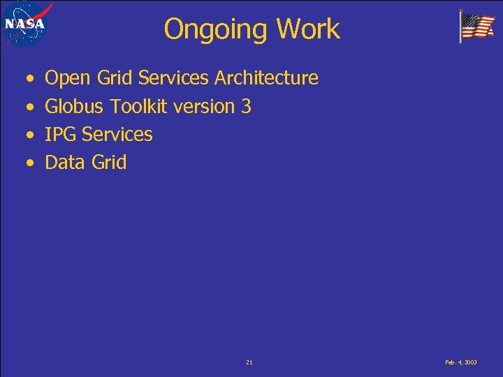 Ongoing Work • • Open Grid Services Architecture Globus Toolkit version 3 IPG Services