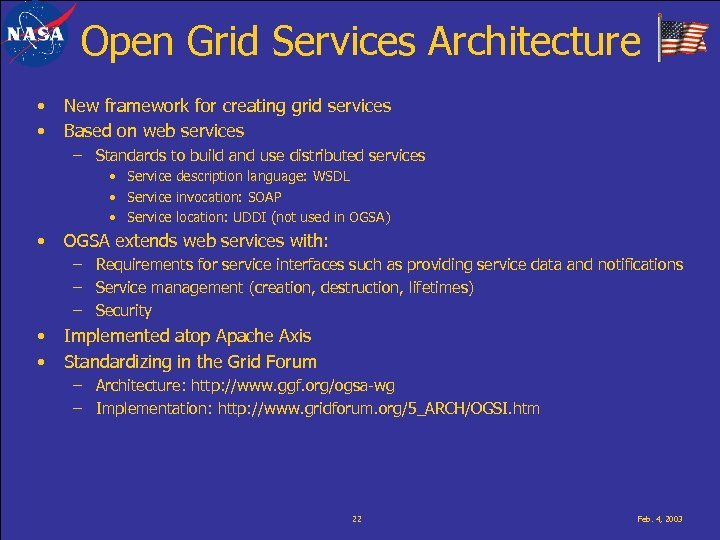 Open Grid Services Architecture • • New framework for creating grid services Based on