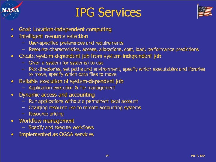 IPG Services • • Goal: Location-independent computing Intelligent resource selection – User-specified preferences and