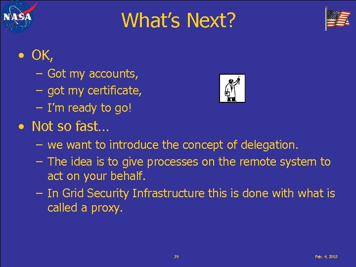 What's Next? • OK, – Got my accounts, – got my certificate, – I'm