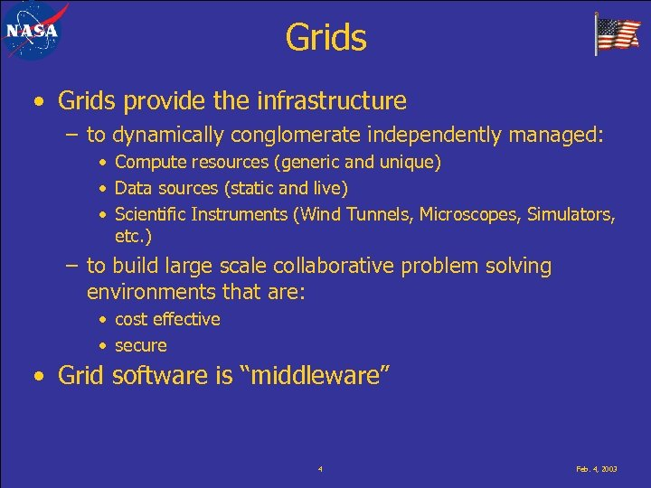 Grids • Grids provide the infrastructure – to dynamically conglomerate independently managed: • Compute