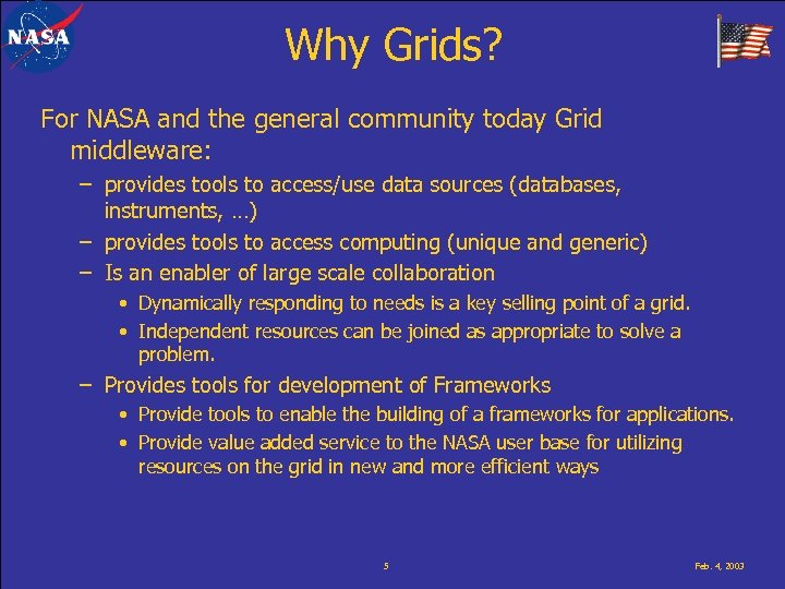 Why Grids? For NASA and the general community today Grid middleware: – provides tools