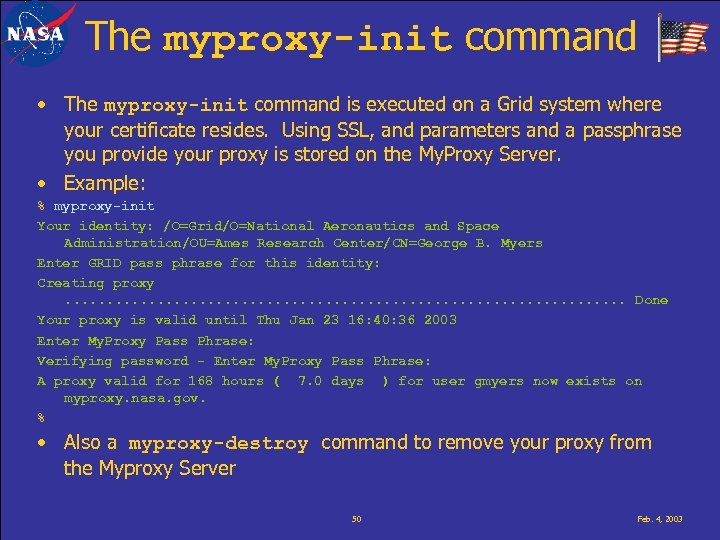 The myproxy-init command • The myproxy-init command is executed on a Grid system where