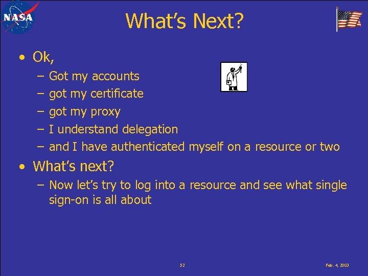 What's Next? • Ok, – – – Got my accounts got my certificate got