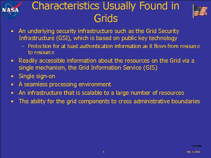 Characteristics Usually Found in Grids • An underlying security infrastructure such as the Grid
