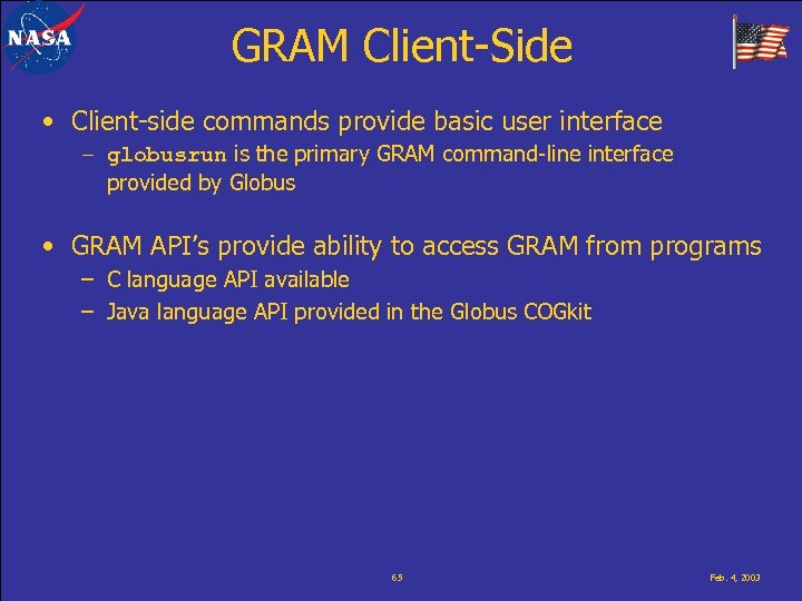 GRAM Client-Side • Client-side commands provide basic user interface – globusrun is the primary