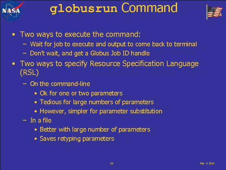 globusrun Command • Two ways to execute the command: – Wait for job to
