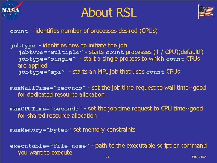 About RSL count - identifies number of processes desired (CPUs) jobtype - identifies how