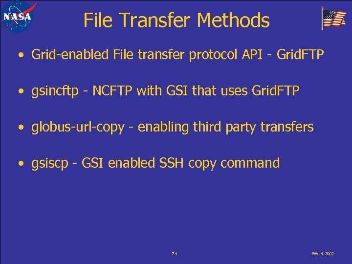 File Transfer Methods • Grid-enabled File transfer protocol API - Grid. FTP • gsincftp