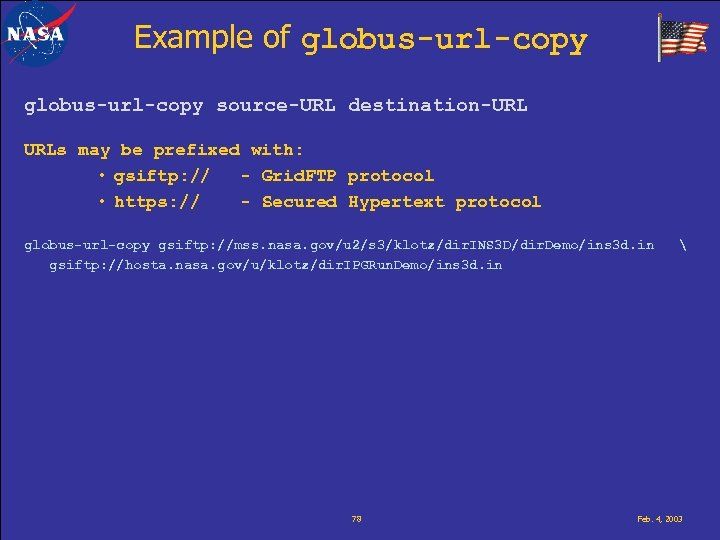 Example of globus-url-copy source-URL destination-URL URLs may be prefixed with: • gsiftp: // -
