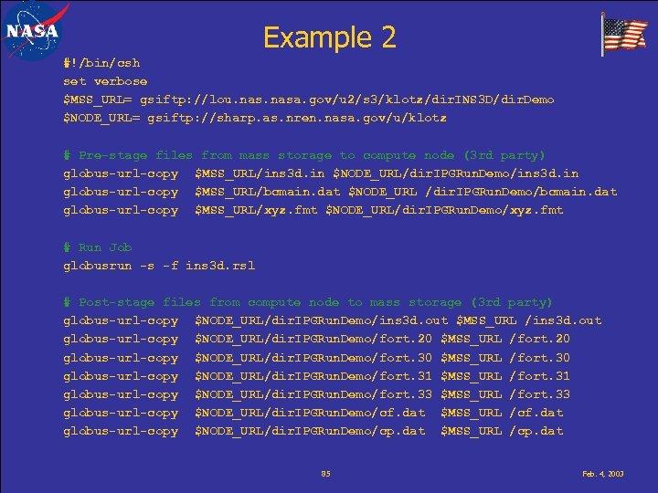 Example 2 #!/bin/csh set verbose $MSS_URL= gsiftp: //lou. nasa. gov/u 2/s 3/klotz/dir. INS 3