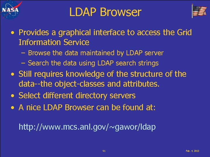 LDAP Browser • Provides a graphical interface to access the Grid Information Service –