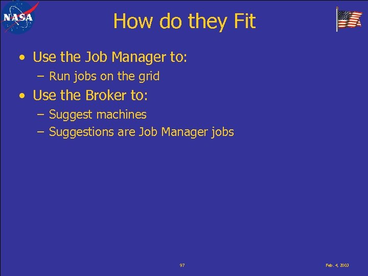 How do they Fit • Use the Job Manager to: – Run jobs on