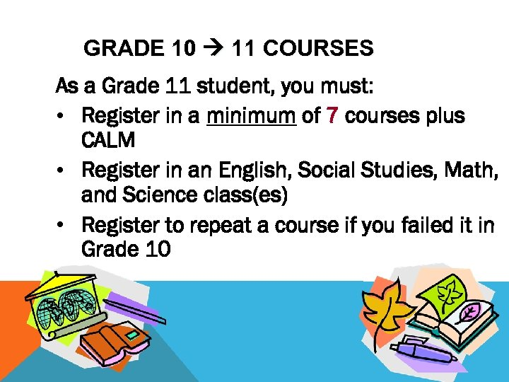 GRADE 10 11 COURSES As a Grade 11 student, you must: • Register in
