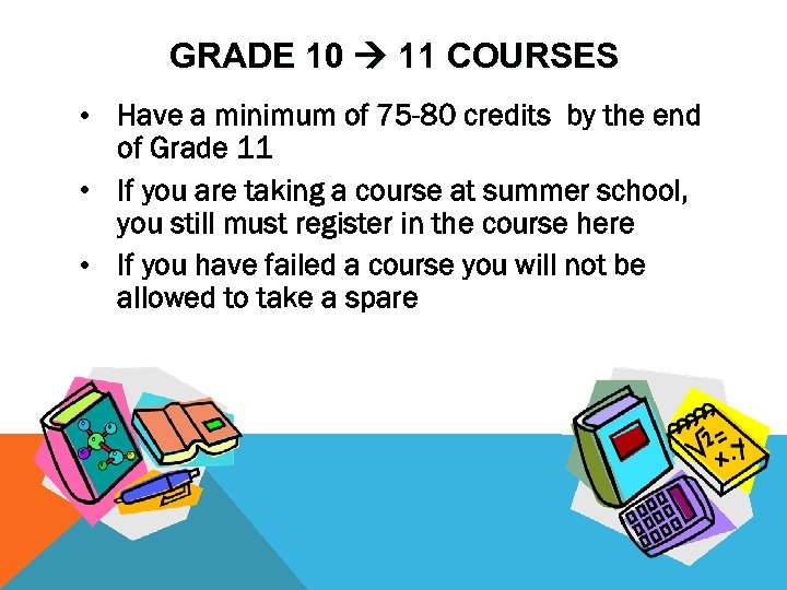 GRADE 10 11 COURSES • Have a minimum of 75 -80 credits by the