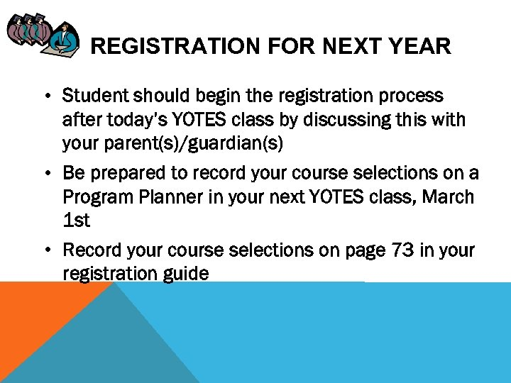 REGISTRATION FOR NEXT YEAR • Student should begin the registration process after today's YOTES