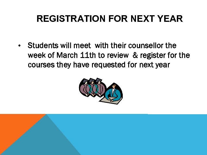 REGISTRATION FOR NEXT YEAR • Students will meet with their counsellor the week of