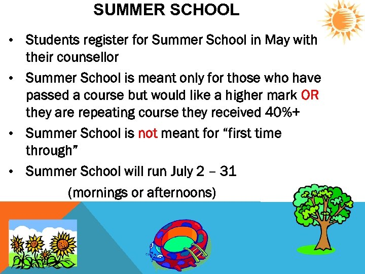 SUMMER SCHOOL • Students register for Summer School in May with their counsellor •