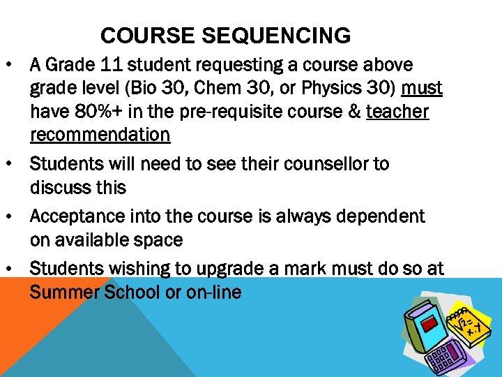 COURSE SEQUENCING • A Grade 11 student requesting a course above grade level (Bio