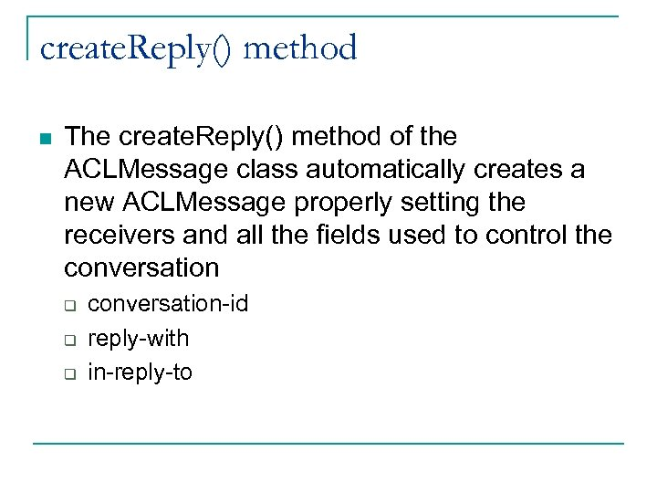 create. Reply() method n The create. Reply() method of the ACLMessage class automatically creates