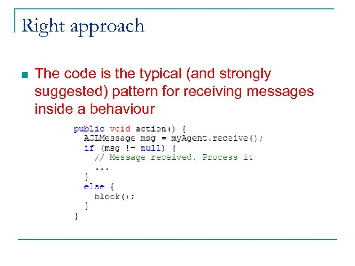Right approach n The code is the typical (and strongly suggested) pattern for receiving