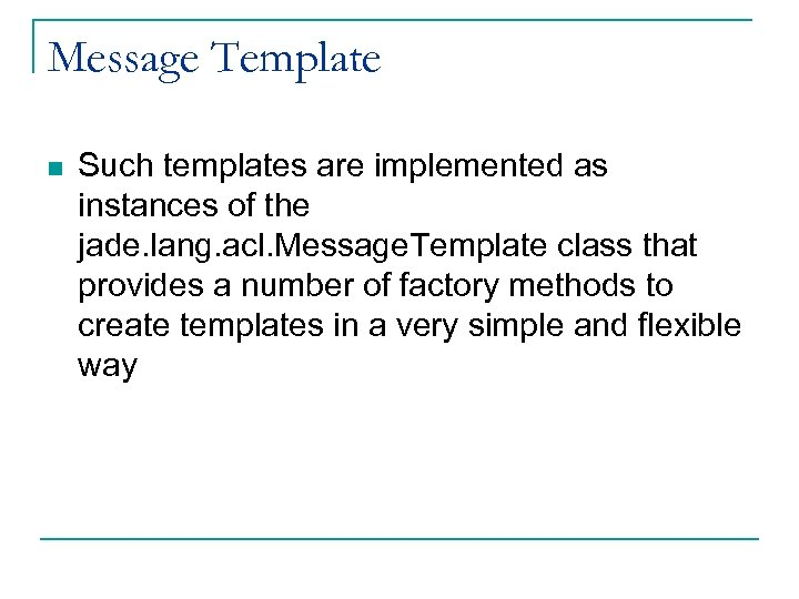 Message Template n Such templates are implemented as instances of the jade. lang. acl.