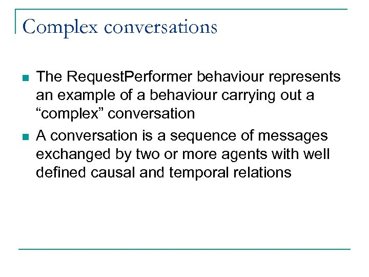 Complex conversations n n The Request. Performer behaviour represents an example of a behaviour