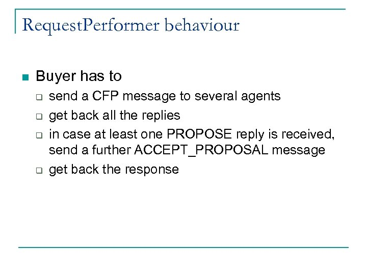 Request. Performer behaviour n Buyer has to q q send a CFP message to