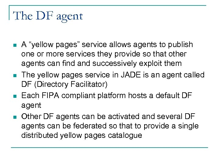 """The DF agent n n A """"yellow pages"""" service allows agents to publish one"""