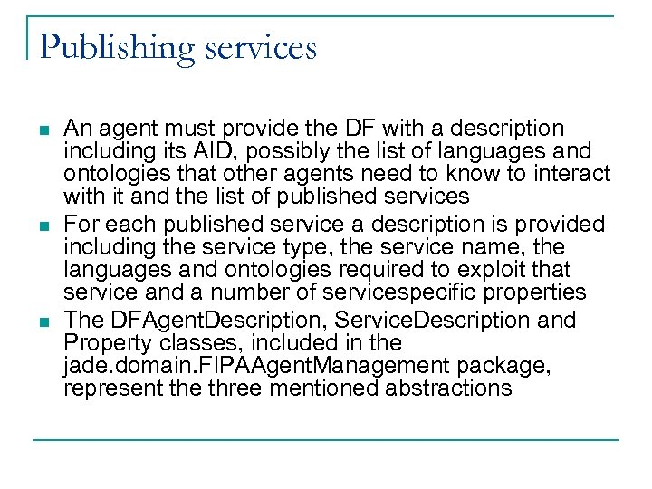 Publishing services n n n An agent must provide the DF with a description