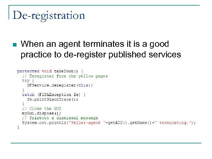 De-registration n When an agent terminates it is a good practice to de-register published