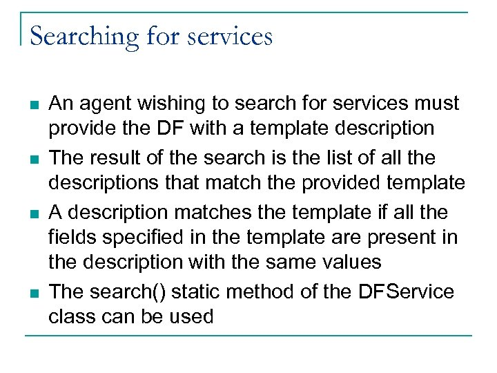 Searching for services n n An agent wishing to search for services must provide
