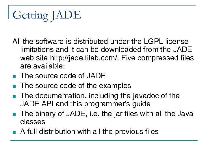 Getting JADE All the software is distributed under the LGPL license limitations and it