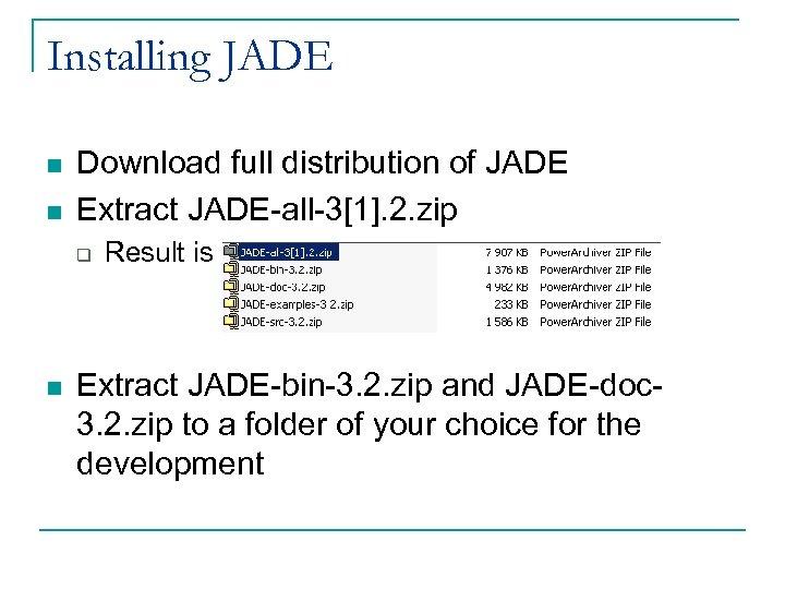 Installing JADE n n Download full distribution of JADE Extract JADE-all-3[1]. 2. zip q