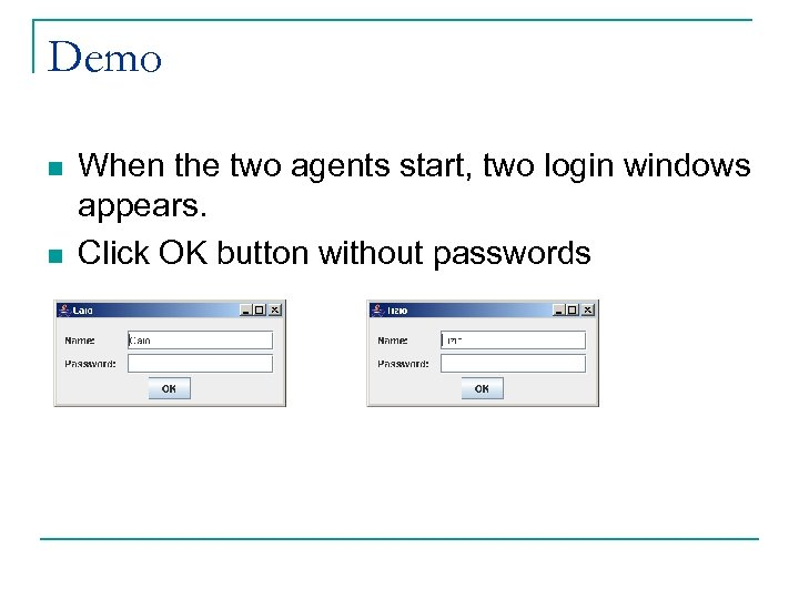Demo n n When the two agents start, two login windows appears. Click OK
