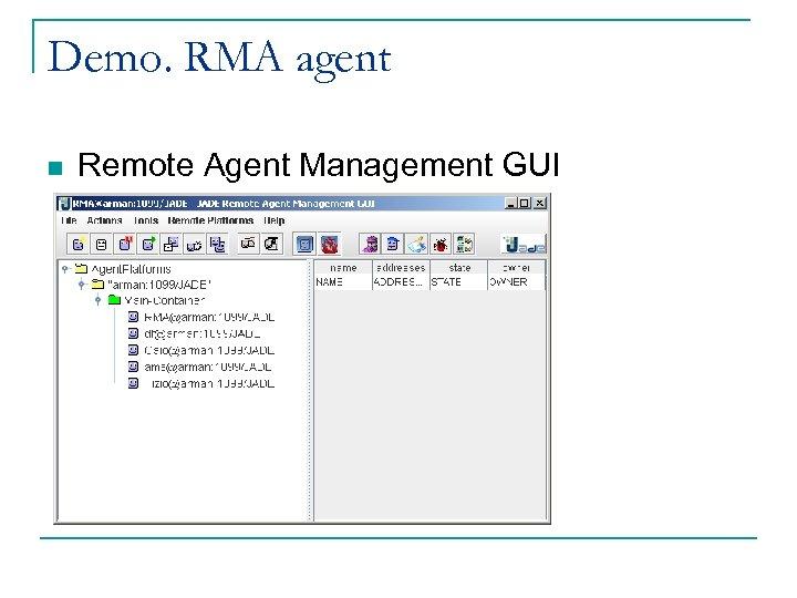 Demo. RMA agent n Remote Agent Management GUI